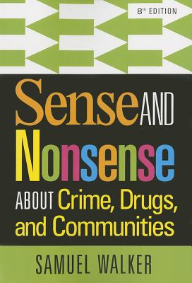 Sense and Nonsense About Crime, Drugs, and Communities By Walker, Samuel